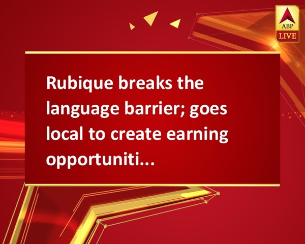 Rubique breaks the language barrier; goes local to create earning opportunities for all
