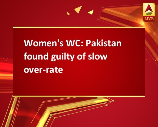 Women's WC: Pakistan found guilty of slow over-rate
