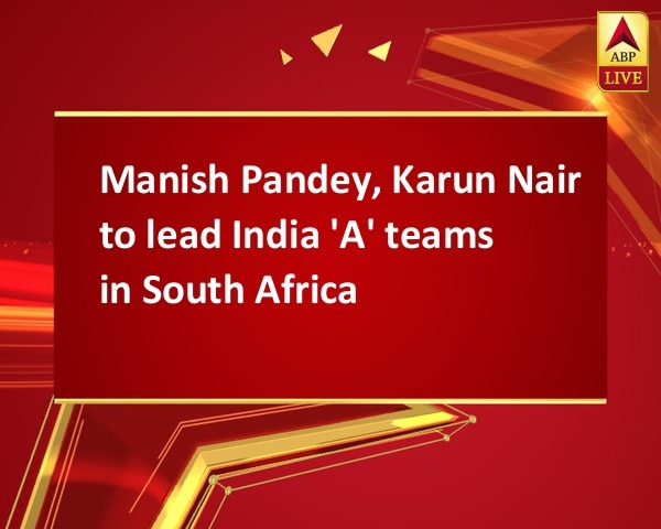 Manish Pandey, Karun Nair to lead India 'A' teams in South Africa