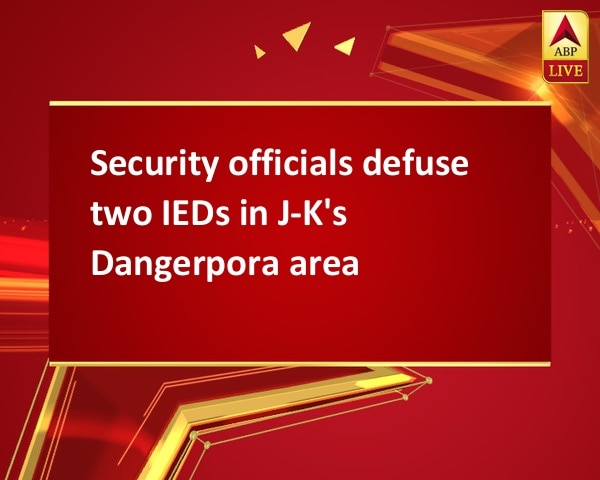 Security officials defuse two IEDs in J-K's Dangerpora area