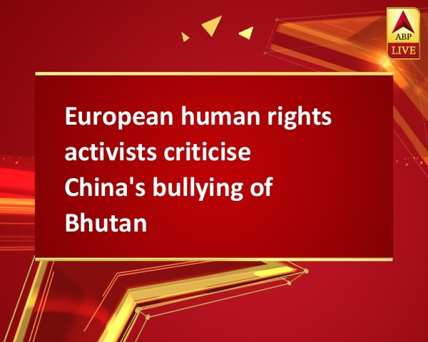 European human rights activists criticise China's bullying of Bhutan