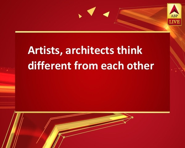 Artists, architects think different from each other