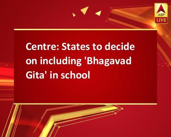 Centre: States to decide on including 'Bhagavad Gita' in school