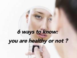 Health Alert: ਹੈਲਦੀ ਜਾਂ ਬਿਮਾਰ, 6 ਸੰਕੇਤਾਂ ਤੋਂ ਕਰੋ ਪਛਾਣ