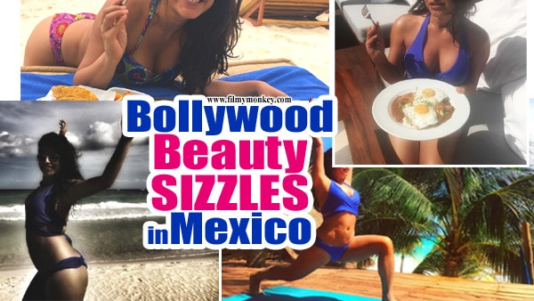 PICS: Bollywood Actress SIZZLES on her Mexico trip