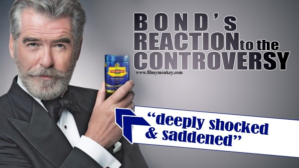 "'James Bond' aka Pierce Brosnan over his 'Pan Bahar' Ad – ""I was to advertise a breath freshener/tooth whitener""; Demands removal of his image from the product!"
