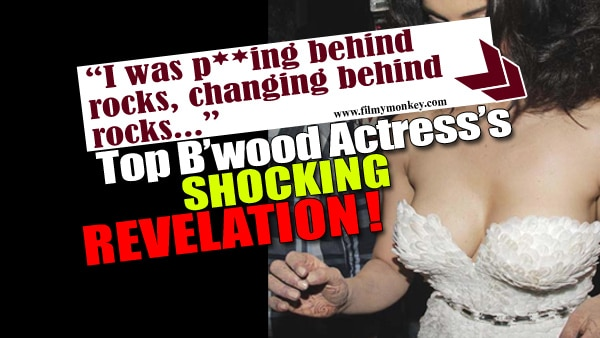 Top Bollywood actress REVEALS she had to P** and change clothes behind rocks during shoot!