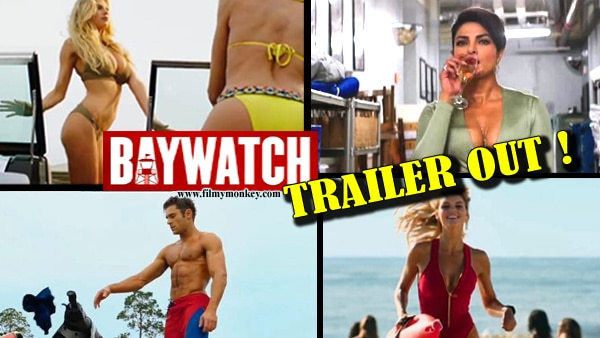 Baywatch trailer: Priyanka Chopra's much awaited Hollywood film is full of Hotness, B**b & Ba**s jokes and action!