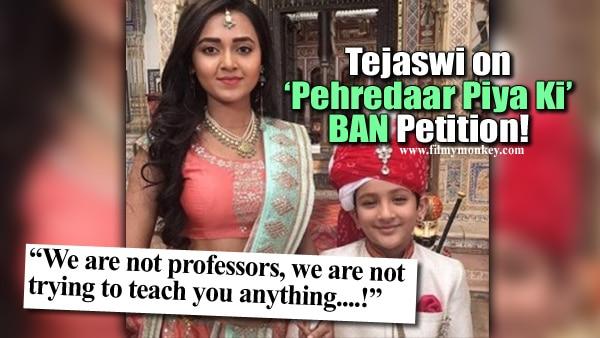'Pehredaar Piya Ki' lead actress Tejaswi Prakash REACTS to the petition filed to BAN it!